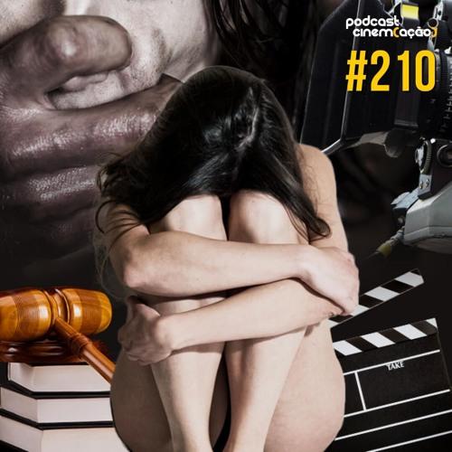 #210: Estupro e Abuso no Cinema