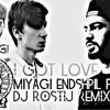 MiyaGi Endshpil Ft Rem Digga - I Got Love Dj Rostij Remix