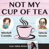 Ep #1 (ft. Salina Alvaro) Not My Cup of Tea - Mitchell Coombs & Talecia Vescio