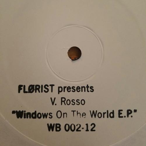 FLØRIST presents V. ROSSO - Windows On The World