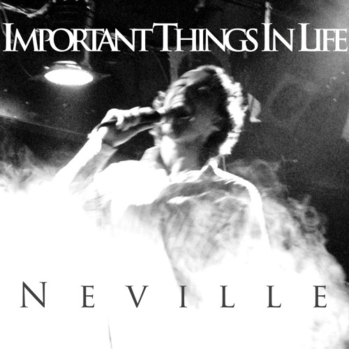 Important Things In Life - Neville