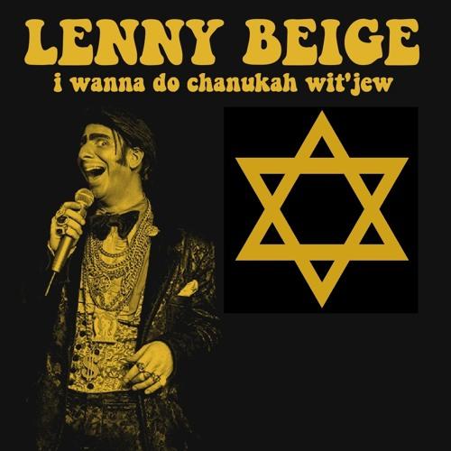 Lenny Beige - (I wanna do) Chanukah Wit'Jew