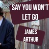 Free Download Say You Won't Let Go - James Arthur Mp3