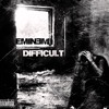Download Eminem - Difficult Mp3
