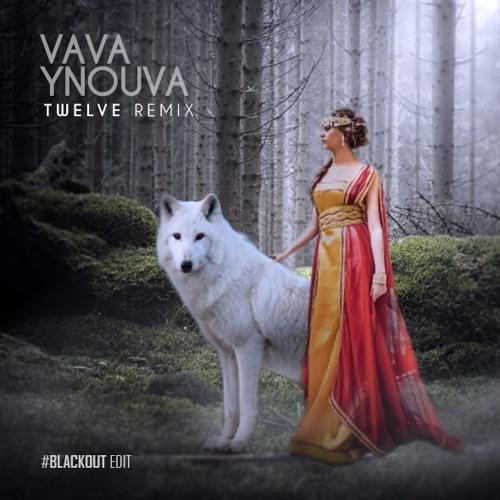 Twelve - Vava I Nouva ( BlackOut Edit ) HQ