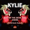 KYLIE | Better the Devil You Know | 2016 Studio Version [unpitched]
