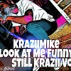 KraziiMike x Look At Me Funny ( Prod. By AC
