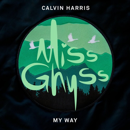 Calvin Harris - My Way (Miss Ghyss Remix) by Miss Ghyss ...