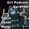 Ep. #102 - Tokyo Death Metro