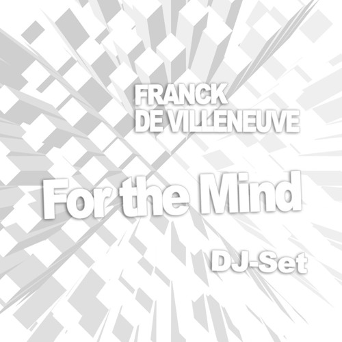 "Franck de Villeneuve - DJ-Set : ""For the Mind"""