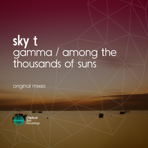 Sky T - Gamma / Among The Thousands Of Suns [ OUT NOW ]