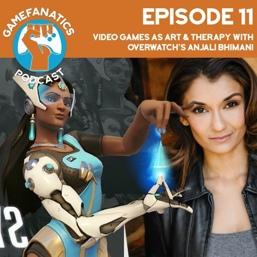 Video Games as Art & Therapy With Overwatch's Anjali Bhimani – TGF Podcast Ep 011