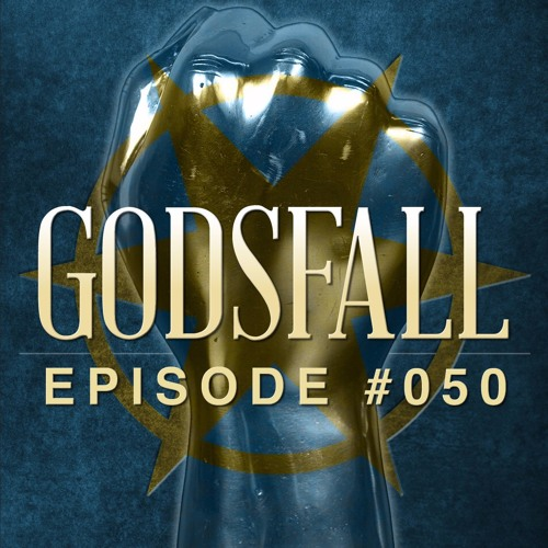 Godsfall #050: The Return Of The King (Part 2)