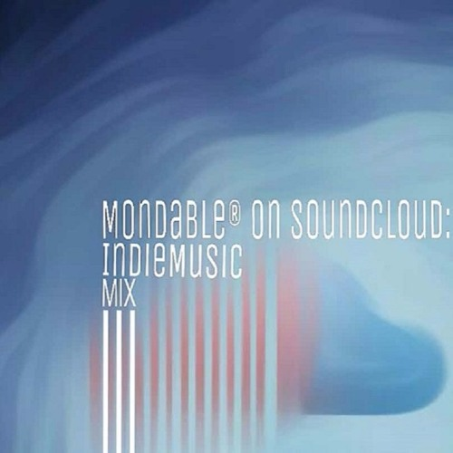 Mondable® On SoundCloud: Indie Music Mix Vol. III