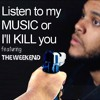 Listen To My Music Or I'll Kill You (Starboy REMIX)