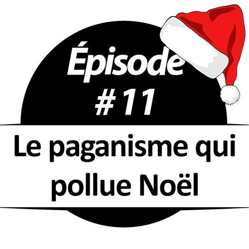 011 - Le paganisme qui pollue la fête de Noël