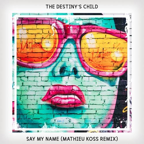 Destiny's Child - Say My Name (Mathieu Koss Remix)