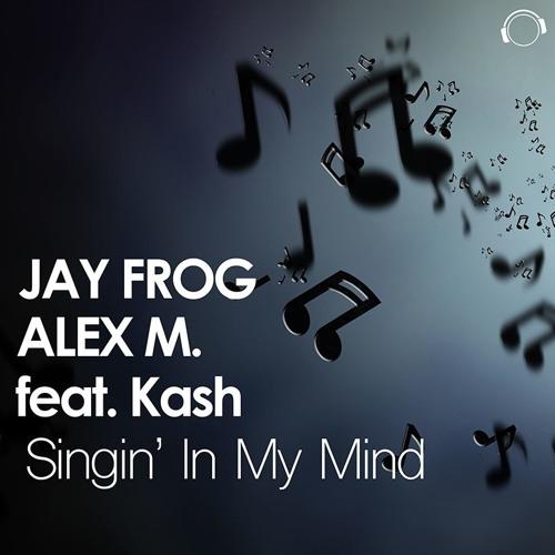 Jay Frog & Alex M. Feat. Kash - Singin' In My Mind (Jay Frog Radio Edit)  Sc