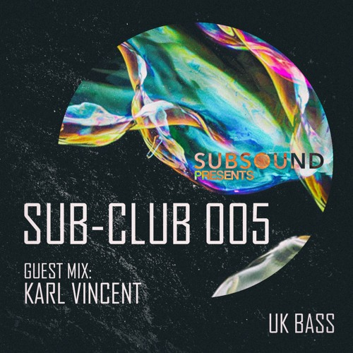 SubSound Presents: Sub-Club 005 | Karl Vincent