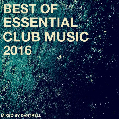 Best of essential club music 2016 mixed by dantrell by for Best tech house music
