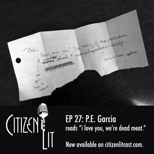 "Episode 27: P.E. Garcia reads ""i love you, we're dead meat."""