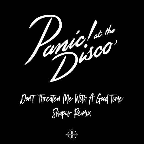 Panic! At The Disco - Dont Threaten Me with a Good Time (Shapov Remix)