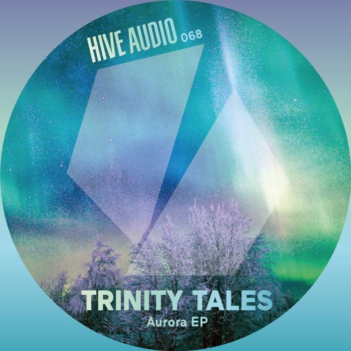 Hive Audio 068 - Trinity Tales - Aurora EP