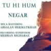 Negar - Tu Hi Hum