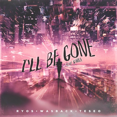 Ryos, Wasback, & Teseo – I'll Be Gone (feat. KARRA) (Extended Mix)