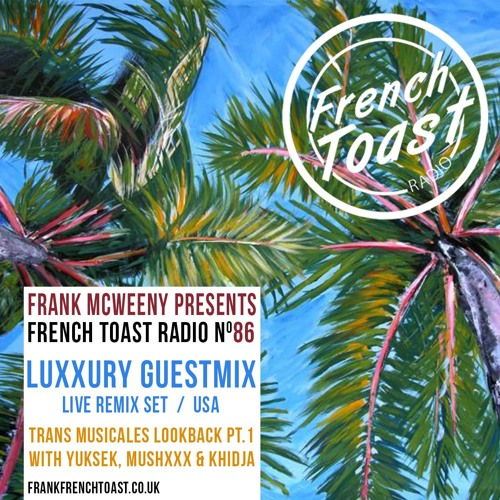 French Toast Radio #86: Luxxury guestmix + Trans Musicales lookback (pt.1)