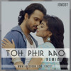 Toh Phir Aao - [JSM33T  Remix]  (one of my previous mixes)