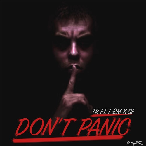 T£M x SF x TR - Dont Panic (Part 1)