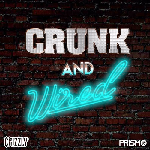 Crizzly X Prismo - Crunk & Wired