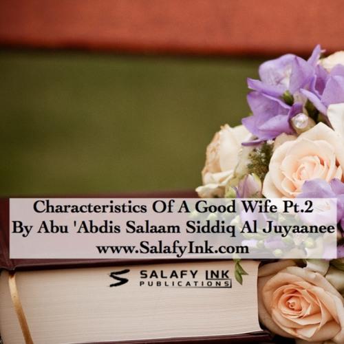 Characteristics Of A Good Wife Pt.2 By Abu 'Abdis Salaam Siddiq Al Juyaanee