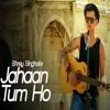 Jahaan Tum Ho - Shery Singhal