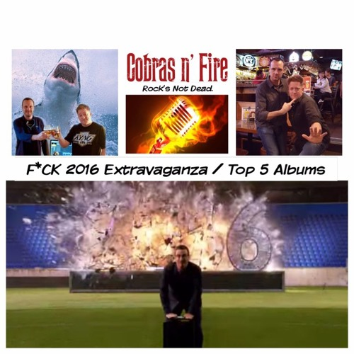Ep 60: F*ck 2016 Extravaganza & Top 5 Albums of the Year