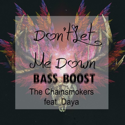 The Chainsmokers - Don't Let Me Down ft. Daya (Bass Boosted) - NAGA7O Edit