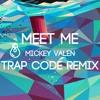 Meet Me - Mickey Valen (Trap Code Remix)