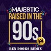 Majestic - Raised In The 90s (Ben Dooks Remix) [OUT NOW]