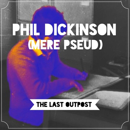#5: Phil Dickinson (Mere Pseud)