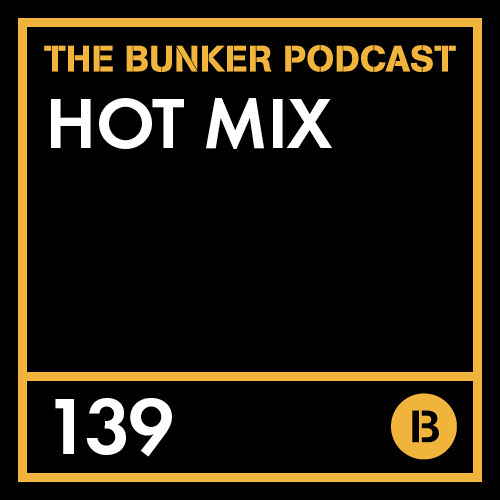 The Bunker Podcast 139: Hot Mix
