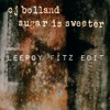 CJ Bolland - Sugar Is Sweeter (LeeRoy Fitz Edit)- FREE DOWNLOAD