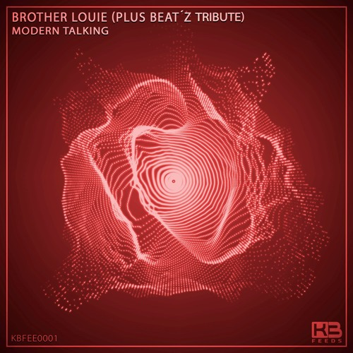 KBFEED0001 - Modern Talking - Brother Louie (Plus Beat'Z Tribute) [FREE DOWNLOAD]