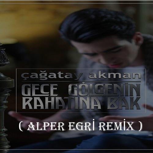 Cagatay Akman Gece Golgenin Rahatina Bak Alper Egri Remix By Alper Egri