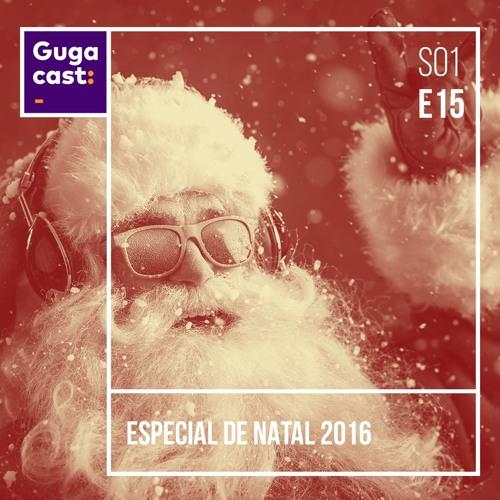 Especial de Natal 2016 - Gugacast - S01E15