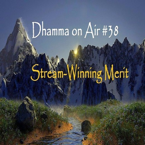 Dhamma on Air #38 Audio: Stream-Winning Merit