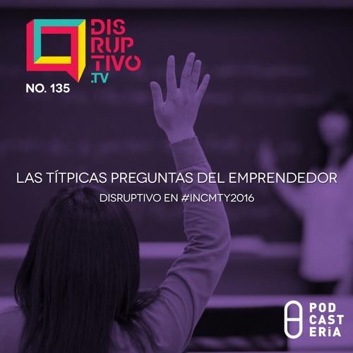 Disruptivo No. 135 -  Las Típicas preguntas del emprendedor