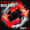 Plusplay ✖ Wanden - Mad Bass [EDMR.TV EXCLUSIVE]