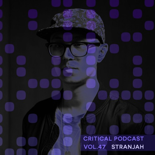 Critical Podcast Vol.47 - Hosted by Stranjah
