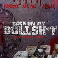 "Papoose Feat. Fat Joe & Jaquae ""Back On My Bullshit"""